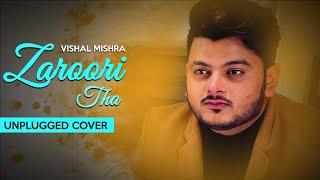 Vishal Mishra - Zaroori Tha Unplugged Cover | Rahat Fateh Ali Khan | Tune Lyrico