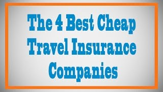 The 4 Best Cheap Travel Insurance Companies