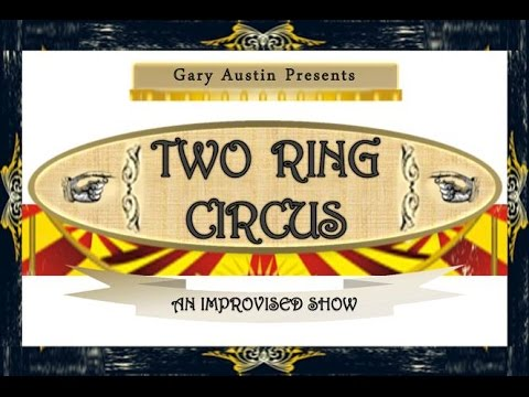 TWO RING CIRCUS – AN IMPROVISED SHOW - Live at The Groundlings Theatre