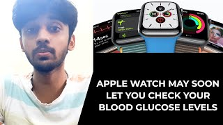 Apple Watch may soon let you check your blood glucose levels | TECHBYTES