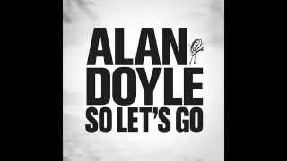Alan Doyle - So Let's Go