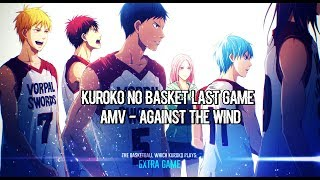 AMV | Kuroko No Basket Last Game : Against The Wind