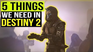 Destiny 2 - 5 Things We NEED in Destiny 2