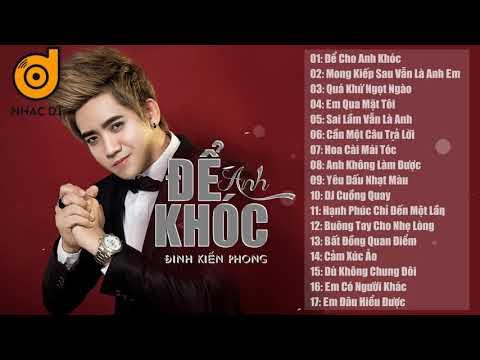 nhac-tre-remix-cuc-manh-2018-viet-mix-dinh-kien-phong-lk-nhac-tre-remix-de-cho-anh-khoc