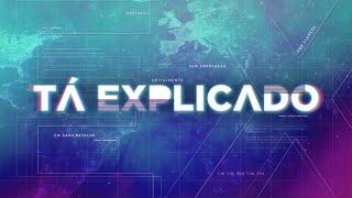 Especial Tá Explicado – 10/07/2021
