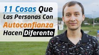 Video: 11 Cosas Que Las Personas Con Autoconfianza Hacen Diferente