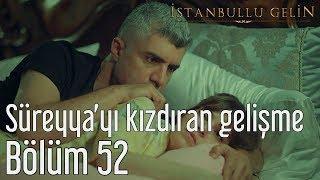 İstanbullu Gelin 52. Bölüm - Süreyya
