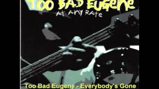 Too Bad Eugene - Everybody's Gone