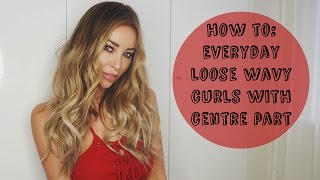 How To: Everyday Loose Wavy Curls With Centre Part - Lauren Pope