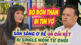 Bố Đơn Thân đi tìm vợ sẵn sàng ở rể và cái kết bất ngờ bị SINGLE MOM từ chối phũ