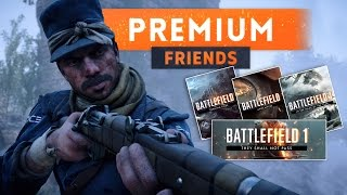 ► BATTLEFIELD 1 PREMIUM FRIENDS - Everything You Need To Know