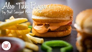 Aloo Tikki Burger Recipe | Chef Sanjyot Keer | Your Food Lab