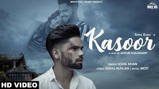 Kasoor (Full Song) Sohil Khan | New Song 2019 | White Hill Music