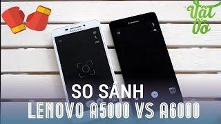 [Review dạo] So sánh Lenovo A5000 và A6000: 3 triệu mua cấu hình tốt hay pin trâu?