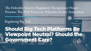 Click to play: Should Big Tech Platforms Be Viewpoint Neutral? Should the Government Care?