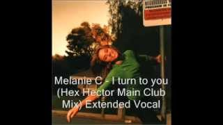 Melanie C - I turn to you (Hex Hector Main Club Mix). Extended vocal