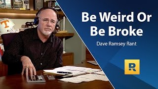 Be Weird Or Be Broke! - Dave Ramsey Rant