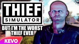 Thief Simulator but I'm the worst thief ever