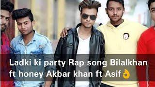 LADKI KI PARTY BILAL KHAN FT HONEY KHAN ASIF OFFICIAL MUSIC VIDEO