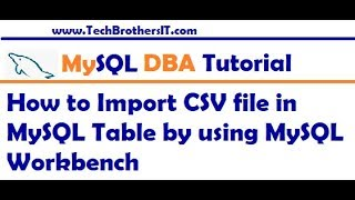 How to Import CSV file in MySQL Table by using MySQL Workbench - MySQL DBA Tutorial