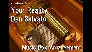 """Your Reality/Dan Salvato [Music Box] (Team Salvato """"Doki Doki Literature Club!"""" OST)"""