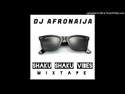 Dj AfroNaija – ShakuShaku Vibes Mixtape ( Latest Naija )