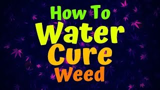 How to Water Cure Weed