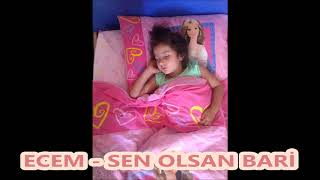ECEM  - O SEN OLSAN BARİ ( Çocuk şarkısı )