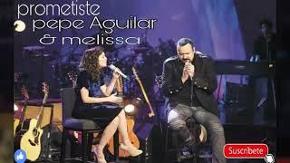Prometiste - Pepe Aguilar  Melissa