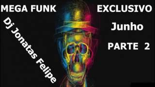 Mega Funk Exclusivo Junho Parte 2 (Dj Jonatas Felipe)