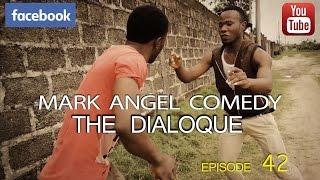 THE DIALOQUE (Mark Angel Comedy) (Episode 42)