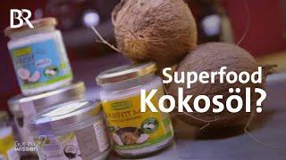 Kokosöl: Superfood oder nicht? | Gut zu wissen | BR