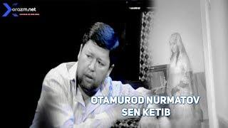 Otamurod Nurmatov  - Sen ketib | Отамурод Нурматов  - Сен кетиб
