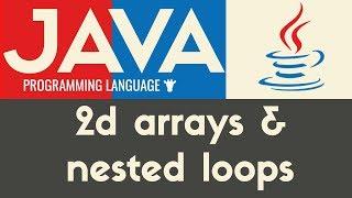 Nested Loops & 2D Arrays | Java | Tutorial 23