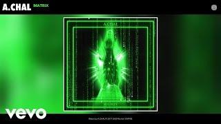 A.CHAL   Matrix (Audio)