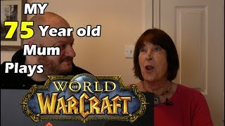 My 75 Year Old MUM Plays WoW for the FIRST EVER TIME (PART ONE)