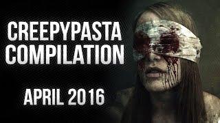CREEPYPASTA COMPILATION  APRIL 2016