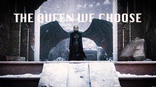 Daenerys Targaryen // The Queen we choose.