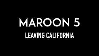 MAROON 5 | Leaving California | Lyrics