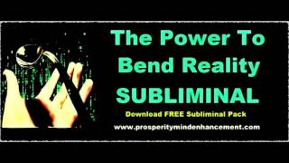 Bend Reality To Your Will - Subliminal Affirmations Audio