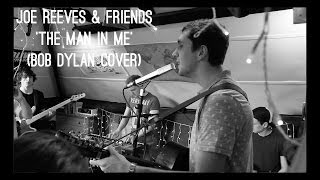 Joe Reeves & Friends - The Man In Me (Bob Dylan cover)