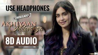 Akhiyaan Milavanga Commando 3 Vidyut Jammanwal Adah Sharma 8d Audio
