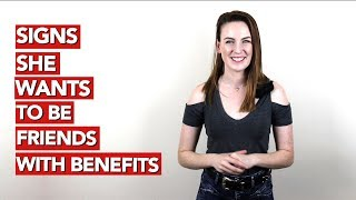 Signs she wants to be friends with benefits!
