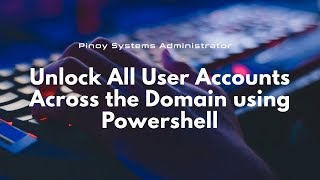 Unlock All User Accounts Across the Domain using Powershell