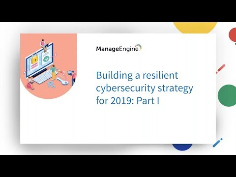 Building a resilient cybersecurity strategy for 2019 - Part 1