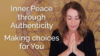 Inner Peace through Authenticity – Making choices for You