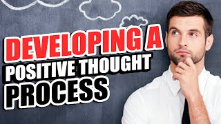 How To Develop A Positive Mindset - Developing A Positive Thought Process