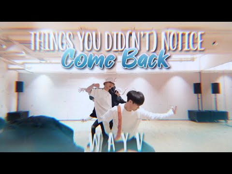 THINGS YOU DID(N'T) NOTICE In Come Back Dance Practice / WAYV