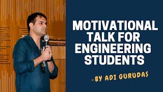 Motivational Talk For Engineering Students - By Adi gurudas