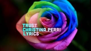 TRUST CHRISTINA PERRI LYRICS :)